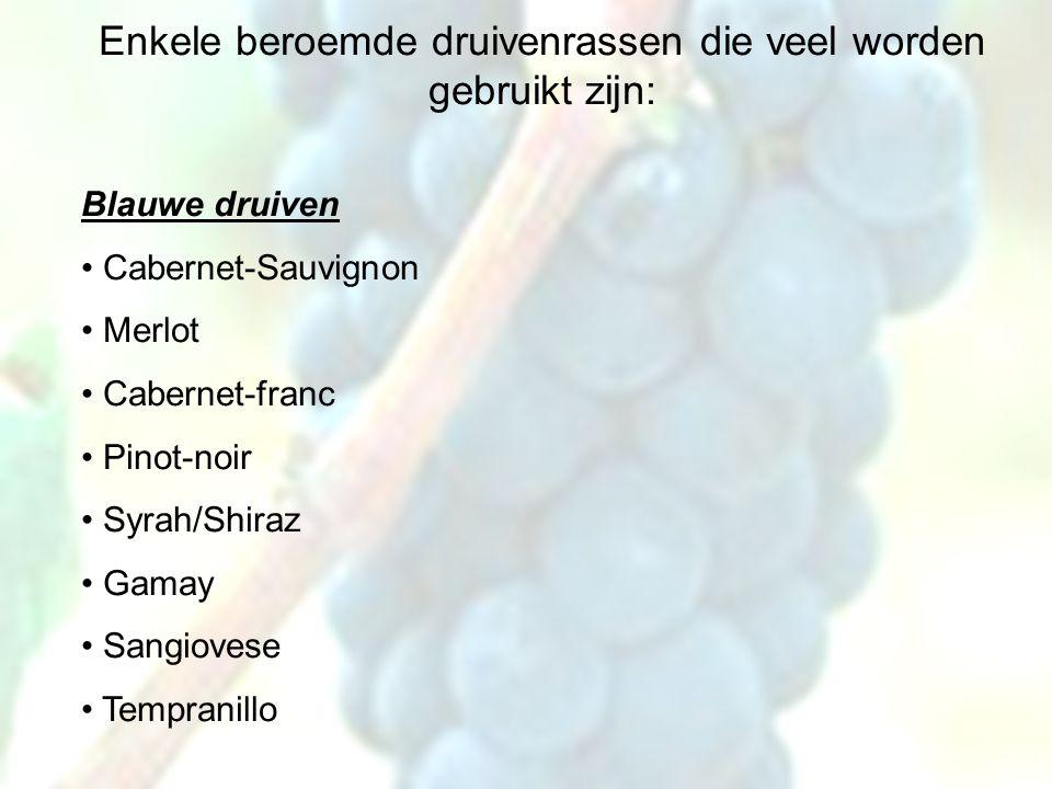 Druivenrassen Enkele beroemde druivenrassen die veel worden gebruikt zijn: Blauwe druiven Cabernet-Sauvignon Merlot Cabernet-franc Pinot-noir Syrah/Shiraz Gamay Sangiovese Tempranillo