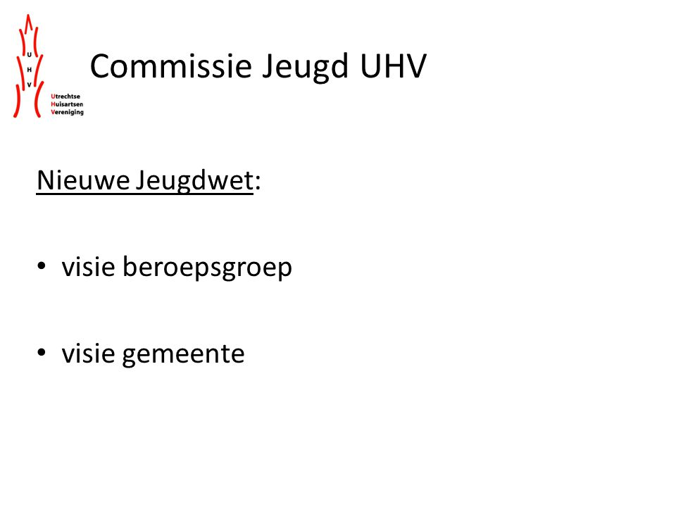Commissie Jeugd UHV Nieuwe Jeugdwet: visie beroepsgroep visie gemeente