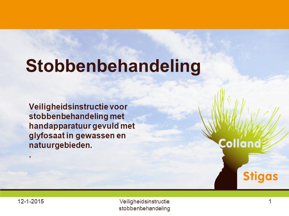 12-1-20151 Stobbenbehandeling Veiligheidsinstructie voor stobbenbehandeling met handapparatuur gevuld met glyfosaat in gewassen en natuurgebieden.. Ve