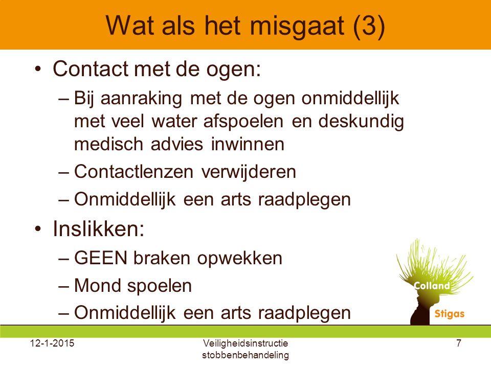 Wat als het misgaat (3) Contact met de ogen: –Bij aanraking met de ogen onmiddellijk met veel water afspoelen en deskundig medisch advies inwinnen –Co
