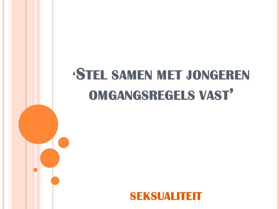 ' S TEL SAMEN MET JONGEREN OMGANGSREGELS VAST ' SEKSUALITEIT