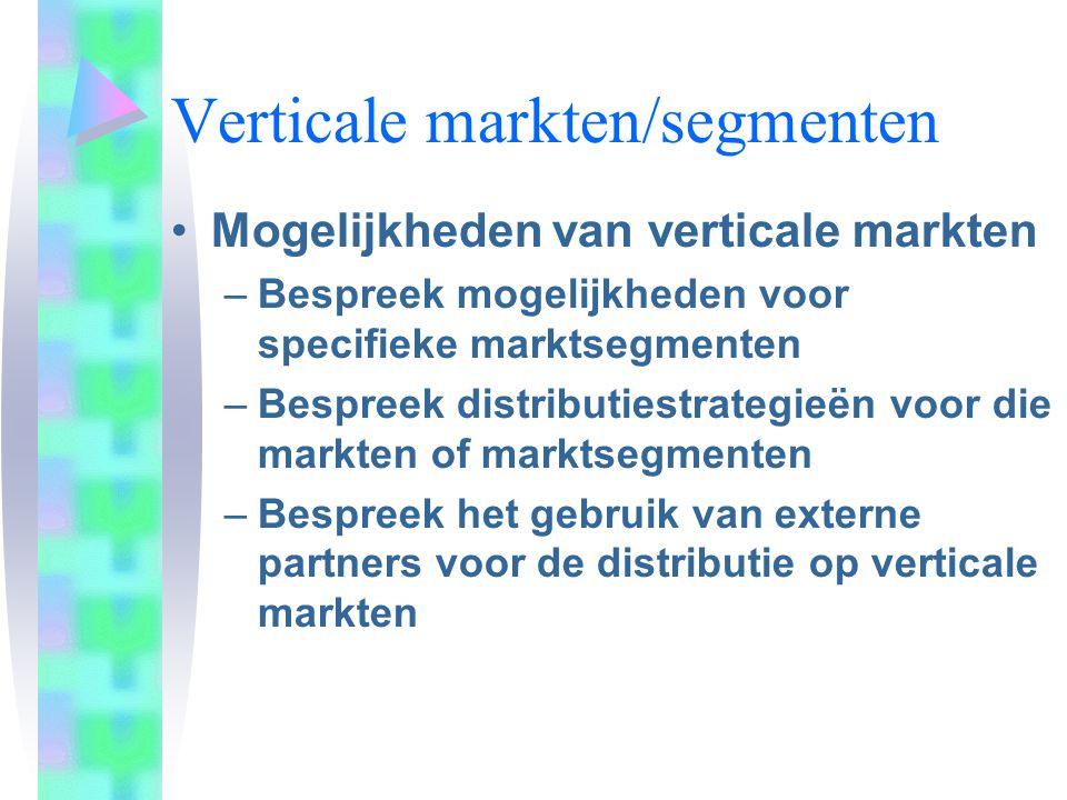 Verticale markten/segmenten Mogelijkheden van verticale markten –Bespreek mogelijkheden voor specifieke marktsegmenten –Bespreek distributiestrategieë