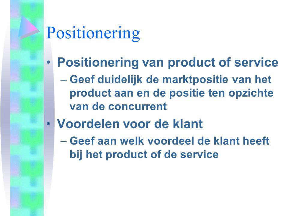 Positionering Positionering van product of service –Geef duidelijk de marktpositie van het product aan en de positie ten opzichte van de concurrent Vo