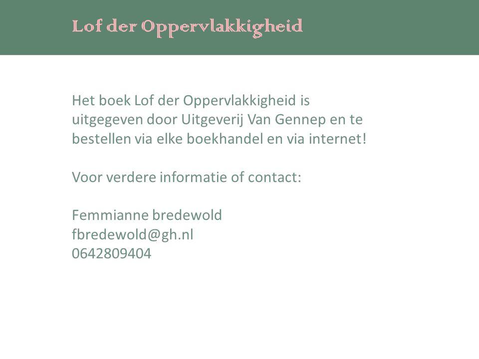 Lof der Oppervlakkigheid Het boek Lof der Oppervlakkigheid is uitgegeven door Uitgeverij Van Gennep en te bestellen via elke boekhandel en via internet.