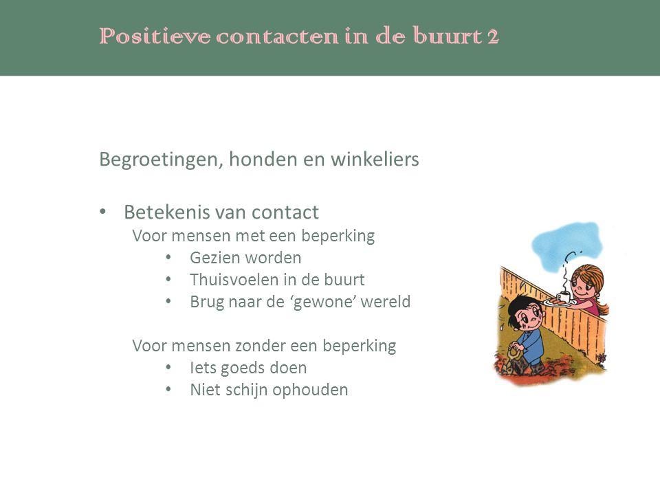 Positieve contacten in de buurt 2 Begroetingen, honden en winkeliers Betekenis van contact Voor mensen met een beperking Gezien worden Thuisvoelen in