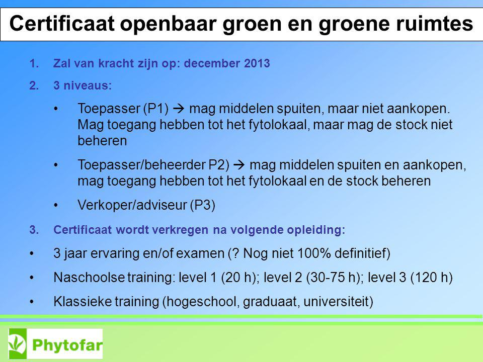 1.Zal van kracht zijn op: december 2013 2.3 niveaus: Toepasser (P1)  mag middelen spuiten, maar niet aankopen.