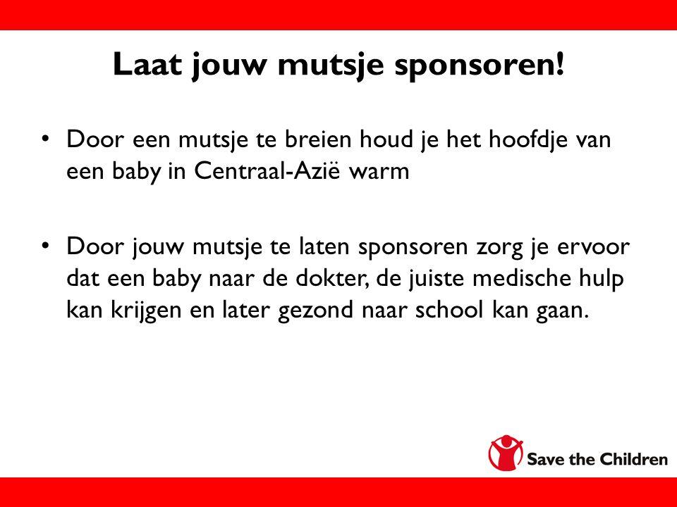 Laat jouw mutsje sponsoren! Door een mutsje te breien houd je het hoofdje van een baby in Centraal-Azië warm Door jouw mutsje te laten sponsoren zorg