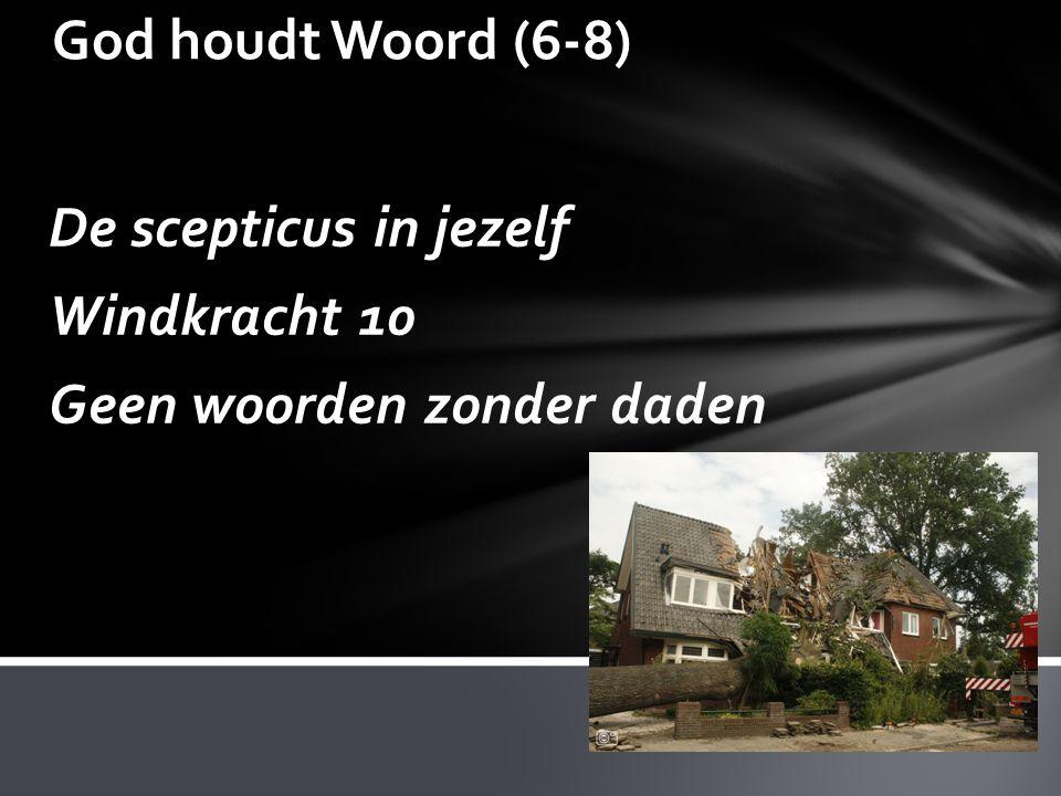God houdt Woord (6-8) De scepticus in jezelf Windkracht 10 Geen woorden zonder daden