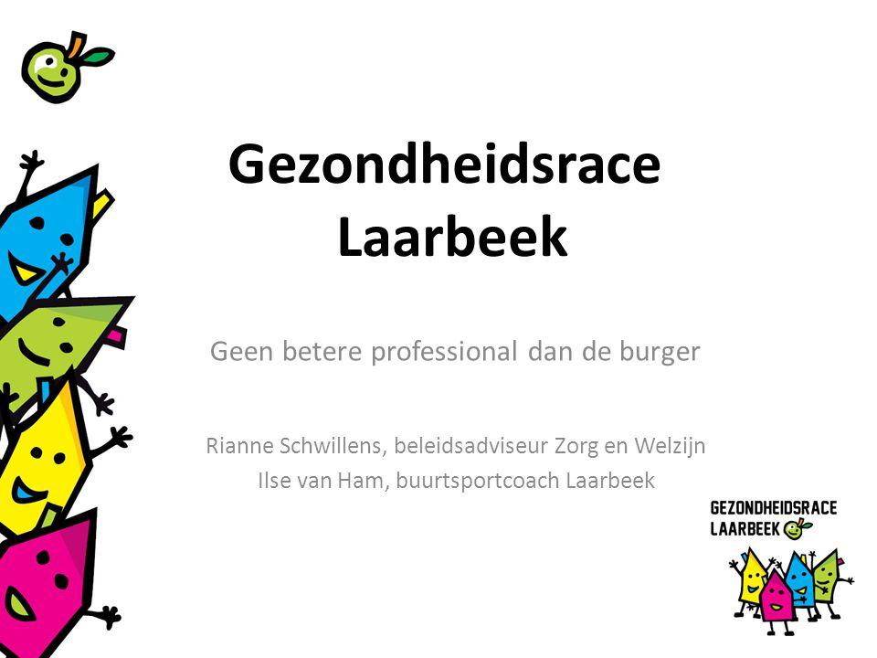 Gezondheidsrace Laarbeek Geen betere professional dan de burger Rianne Schwillens, beleidsadviseur Zorg en Welzijn Ilse van Ham, buurtsportcoach Laarbeek