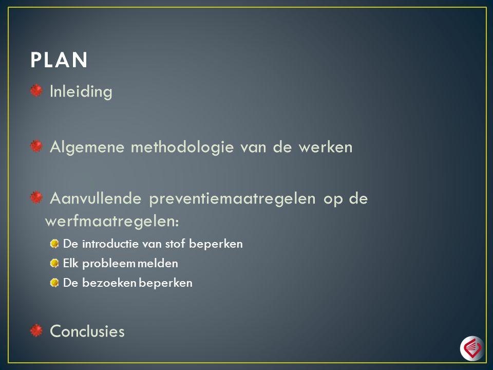 Inleiding Algemene methodologie van de werken Aanvullende preventiemaatregelen op de werfmaatregelen: De introductie van stof beperken Elk probleem me