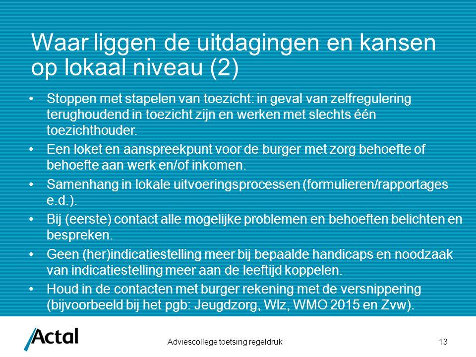 Waar liggen de uitdagingen en kansen op lokaal niveau (2) Adviescollege toetsing regeldruk13 Stoppen met stapelen van toezicht: in geval van zelfregulering terughoudend in toezicht zijn en werken met slechts één toezichthouder.