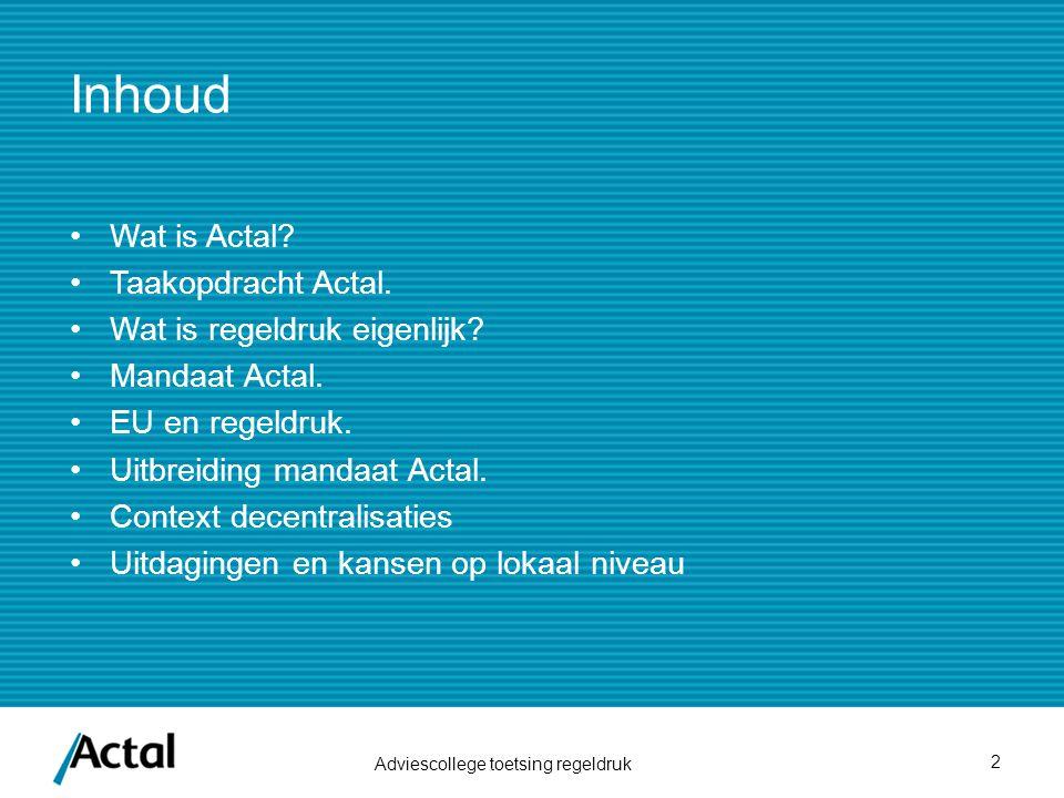 Inhoud Wat is Actal. Taakopdracht Actal. Wat is regeldruk eigenlijk.