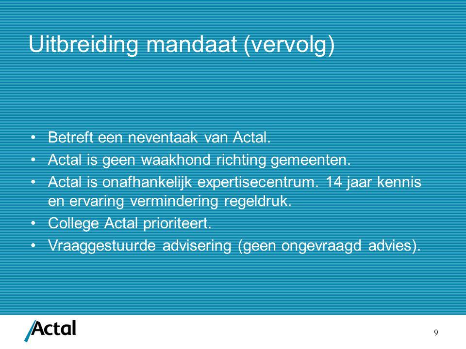 9 Uitbreiding mandaat (vervolg) Betreft een neventaak van Actal.