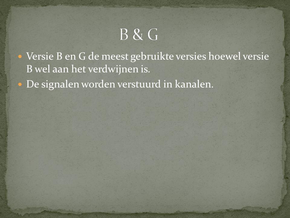 Versie B en G de meest gebruikte versies hoewel versie B wel aan het verdwijnen is. De signalen worden verstuurd in kanalen.