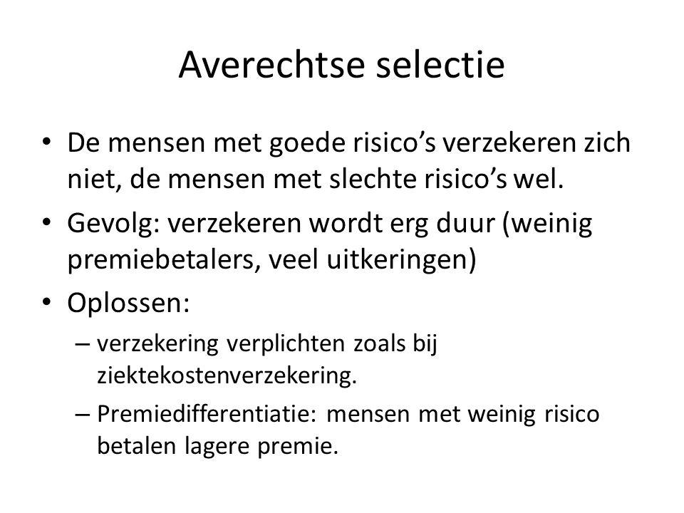 Averechtse selectie De mensen met goede risico's verzekeren zich niet, de mensen met slechte risico's wel. Gevolg: verzekeren wordt erg duur (weinig p