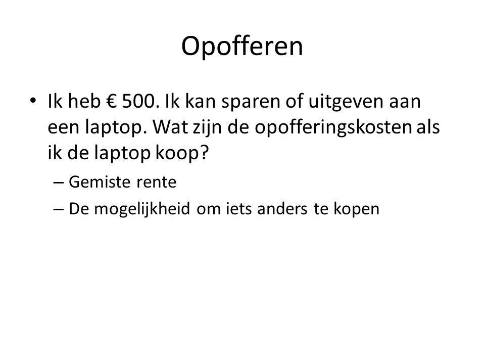 Opofferen Ik heb € 500. Ik kan sparen of uitgeven aan een laptop. Wat zijn de opofferingskosten als ik de laptop koop? – Gemiste rente – De mogelijkhe