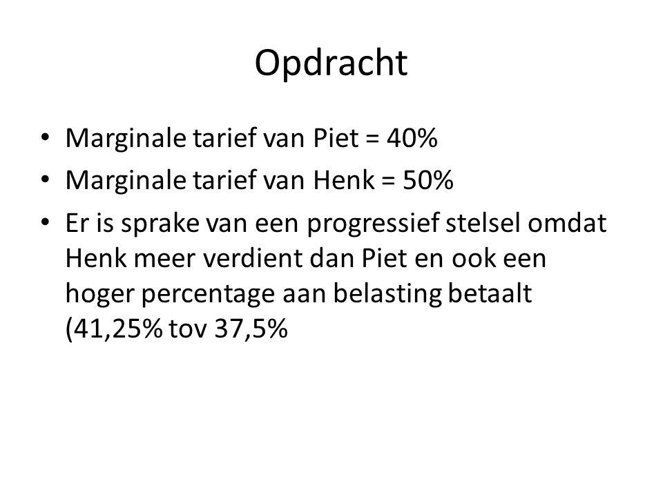 Opdracht Marginale tarief van Piet = 40% Marginale tarief van Henk = 50% Er is sprake van een progressief stelsel omdat Henk meer verdient dan Piet en
