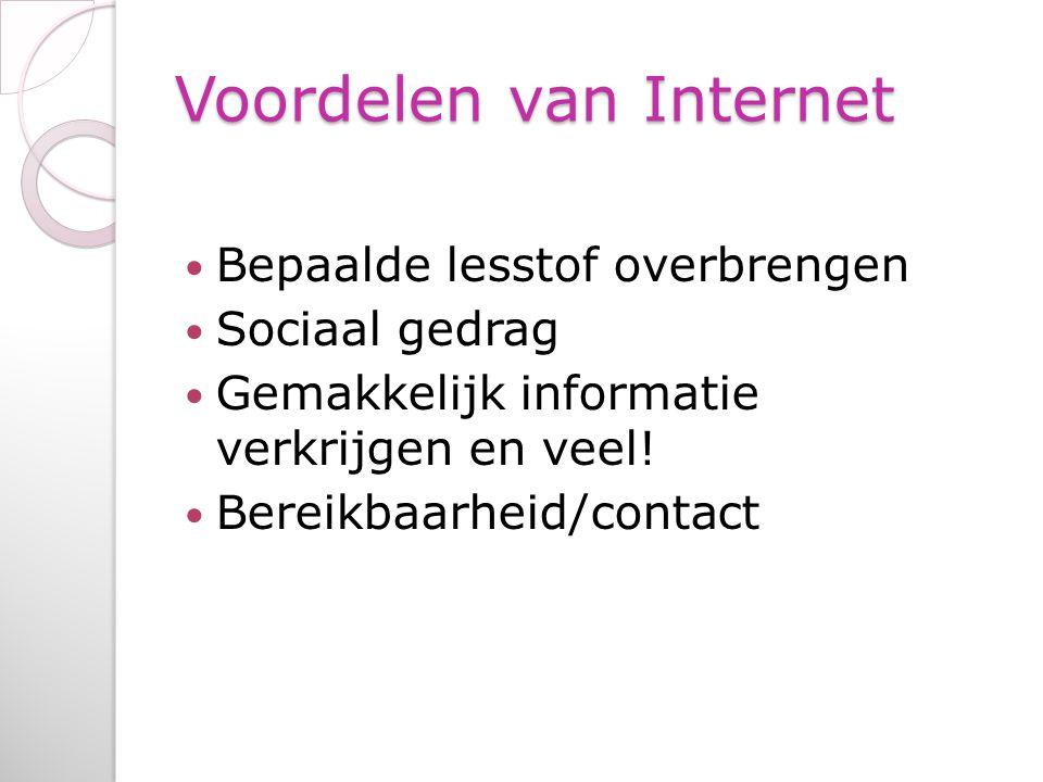 Voordelen van Internet Bepaalde lesstof overbrengen Sociaal gedrag Gemakkelijk informatie verkrijgen en veel! Bereikbaarheid/contact