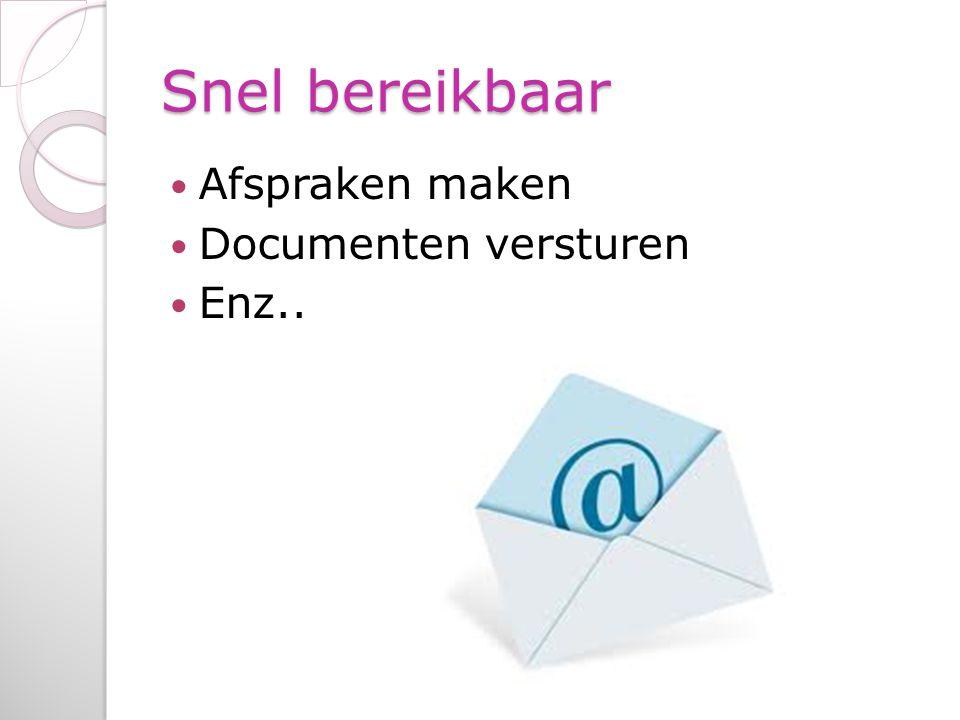 Snel bereikbaar Afspraken maken Documenten versturen Enz..
