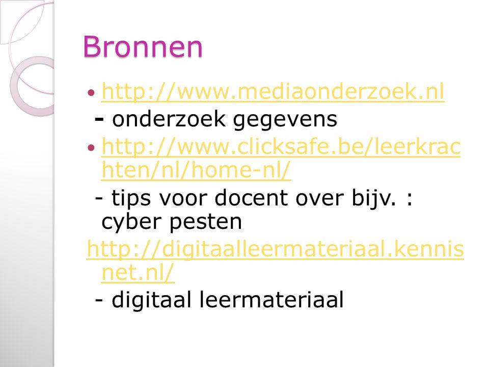 Bronnen http://www.mediaonderzoek.nl - onderzoek gegevens http://www.clicksafe.be/leerkrac hten/nl/home-nl/ http://www.clicksafe.be/leerkrac hten/nl/home-nl/ - tips voor docent over bijv.
