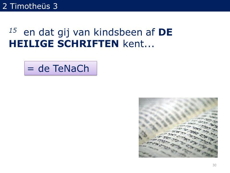 2 Timotheüs 3 15 en dat gij van kindsbeen af DE HEILIGE SCHRIFTEN kent... = de TeNaCh 30