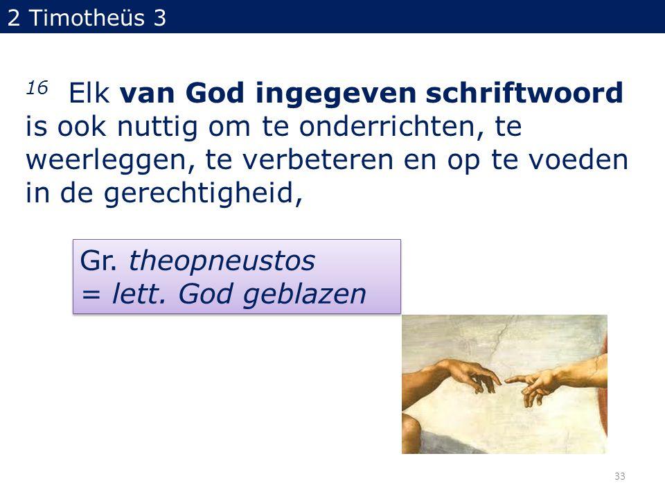 2 Timotheüs 3 16 Elk van God ingegeven schriftwoord is ook nuttig om te onderrichten, te weerleggen, te verbeteren en op te voeden in de gerechtigheid, Gr.