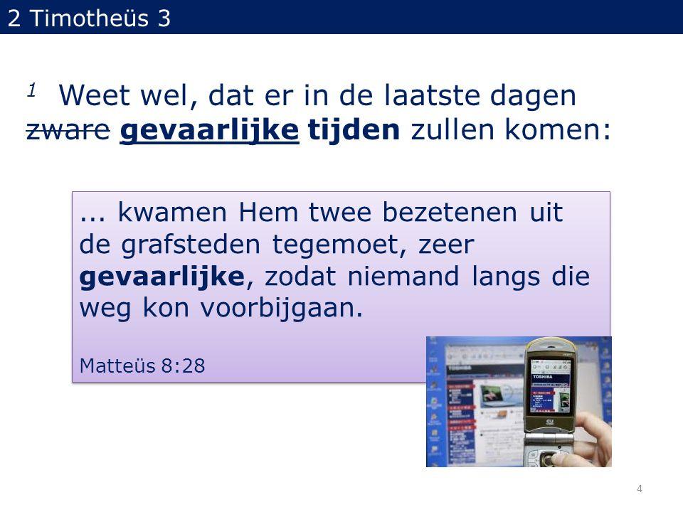 2 Timotheüs 3 1 Weet wel, dat er in de laatste dagen zware gevaarlijke tijden zullen komen:...