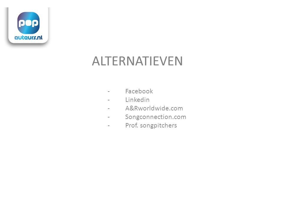ALTERNATIEVEN -Facebook -Linkedin -A&Rworldwide.com -Songconnection.com -Prof. songpitchers
