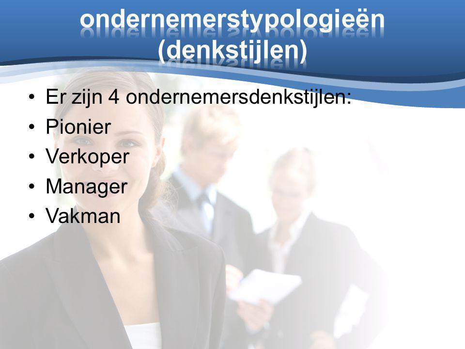 Er zijn 4 ondernemersdenkstijlen: Pionier Verkoper Manager Vakman