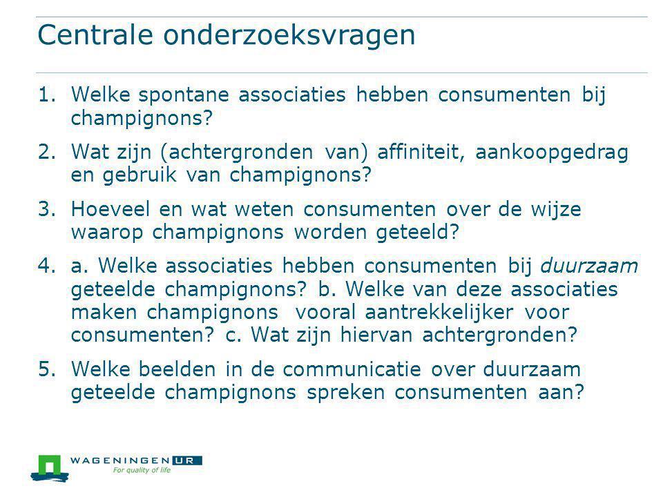 Centrale onderzoeksvragen 1.Welke spontane associaties hebben consumenten bij champignons.