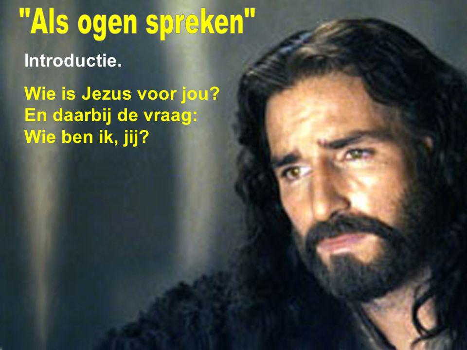 Introductie. Wie is Jezus voor jou? En daarbij de vraag: Wie ben ik, jij?