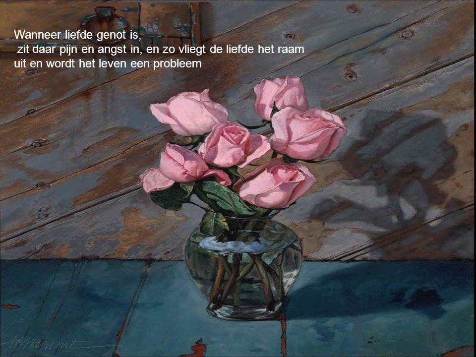 Wanneer liefde genot is, zit daar pijn en angst in, en zo vliegt de liefde het raam uit en wordt het leven een probleem