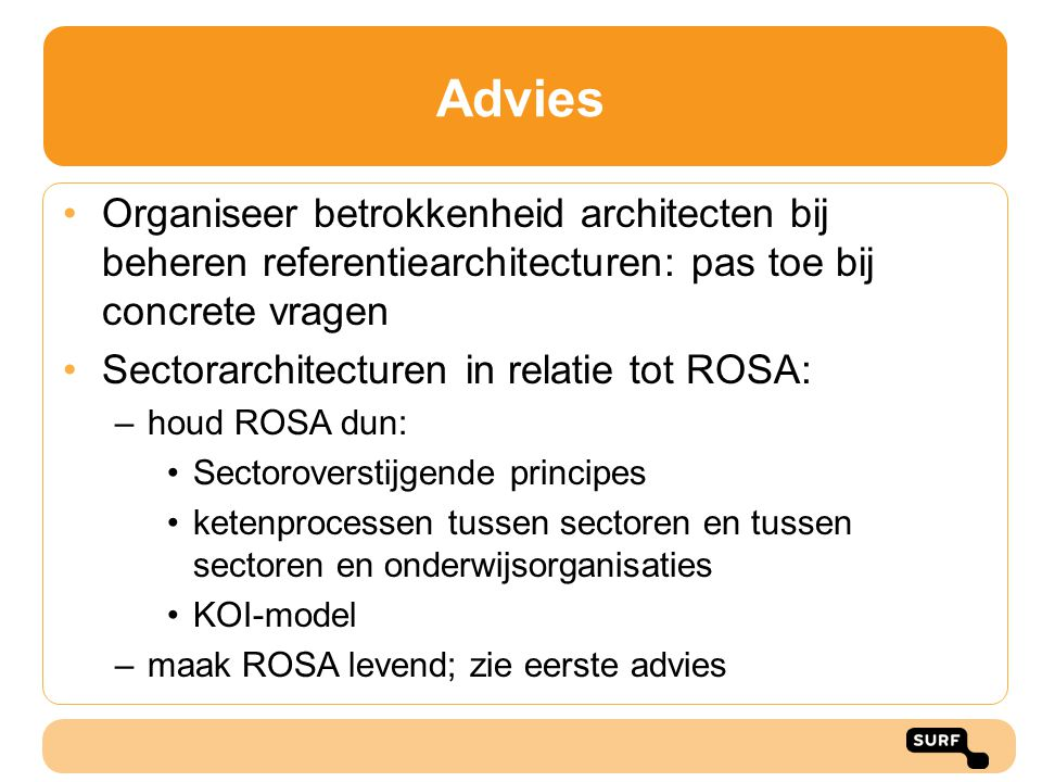 Advies Organiseer betrokkenheid architecten bij beheren referentiearchitecturen: pas toe bij concrete vragen Sectorarchitecturen in relatie tot ROSA: