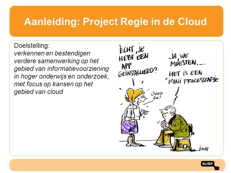Aanleiding: Project Regie in de Cloud Doelstelling: verkennen en bestendigen verdere samenwerking op het gebied van informatievoorziening in hoger ond