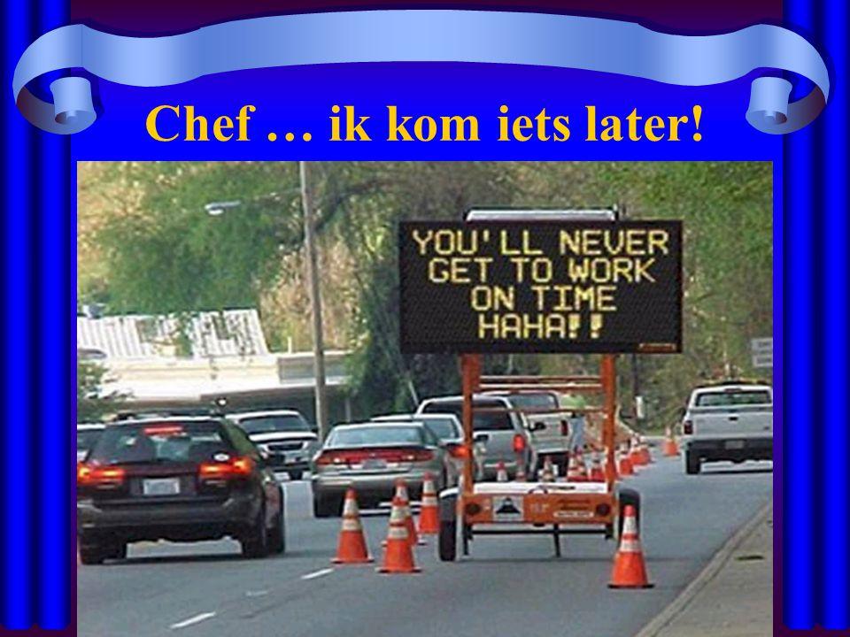 Chef … ik kom iets later!