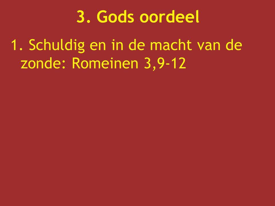 1. Schuldig en in de macht van de zonde: Romeinen 3,9-12 3. Gods oordeel