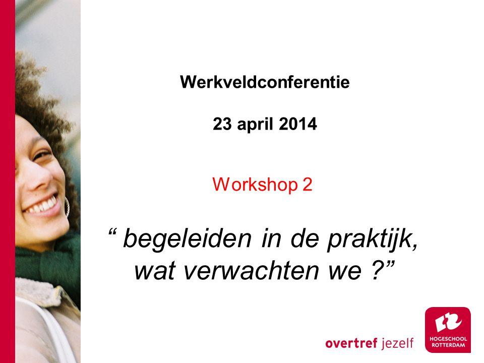 """Werkveldconferentie 23 april 2014 Workshop 2 """" begeleiden in de praktijk, wat verwachten we ?"""""""