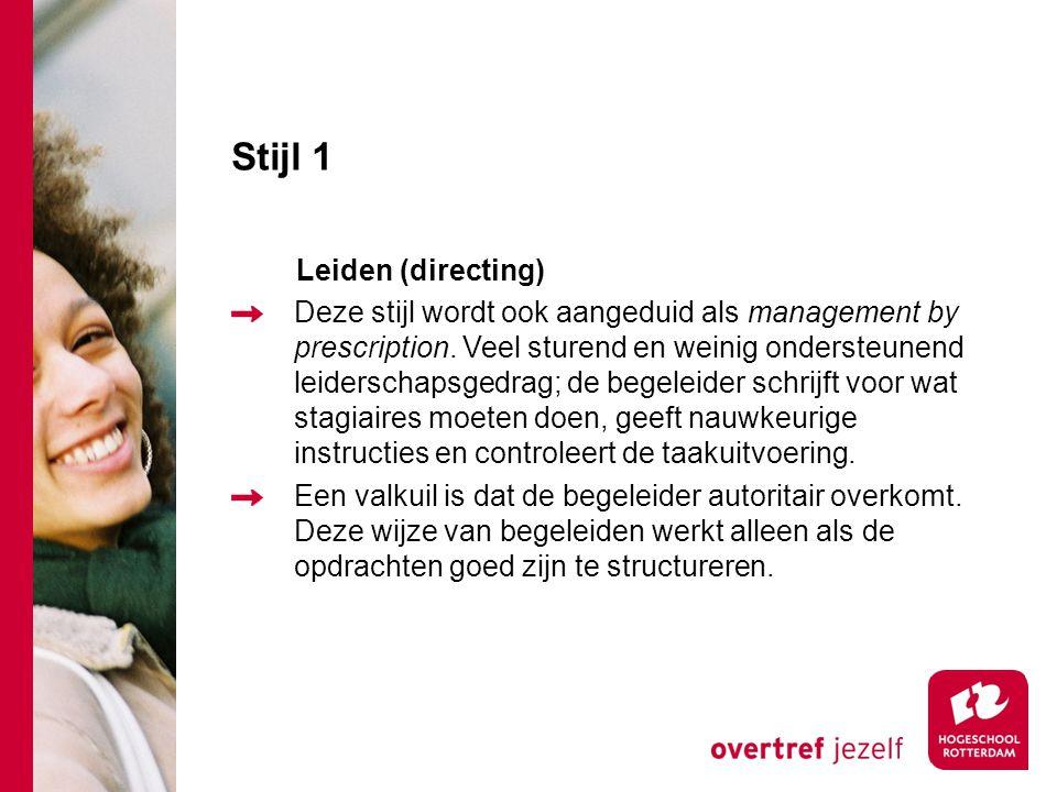 Stijl 1 Leiden (directing) Deze stijl wordt ook aangeduid als management by prescription. Veel sturend en weinig ondersteunend leiderschapsgedrag; de