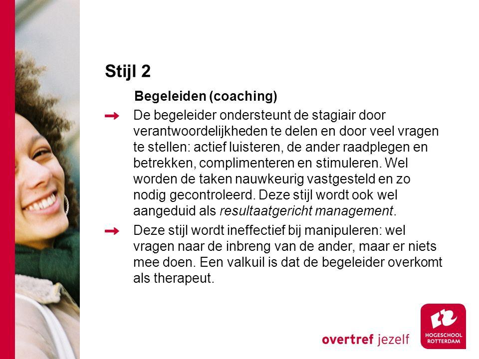 Stijl 2 Begeleiden (coaching) De begeleider ondersteunt de stagiair door verantwoordelijkheden te delen en door veel vragen te stellen: actief luister