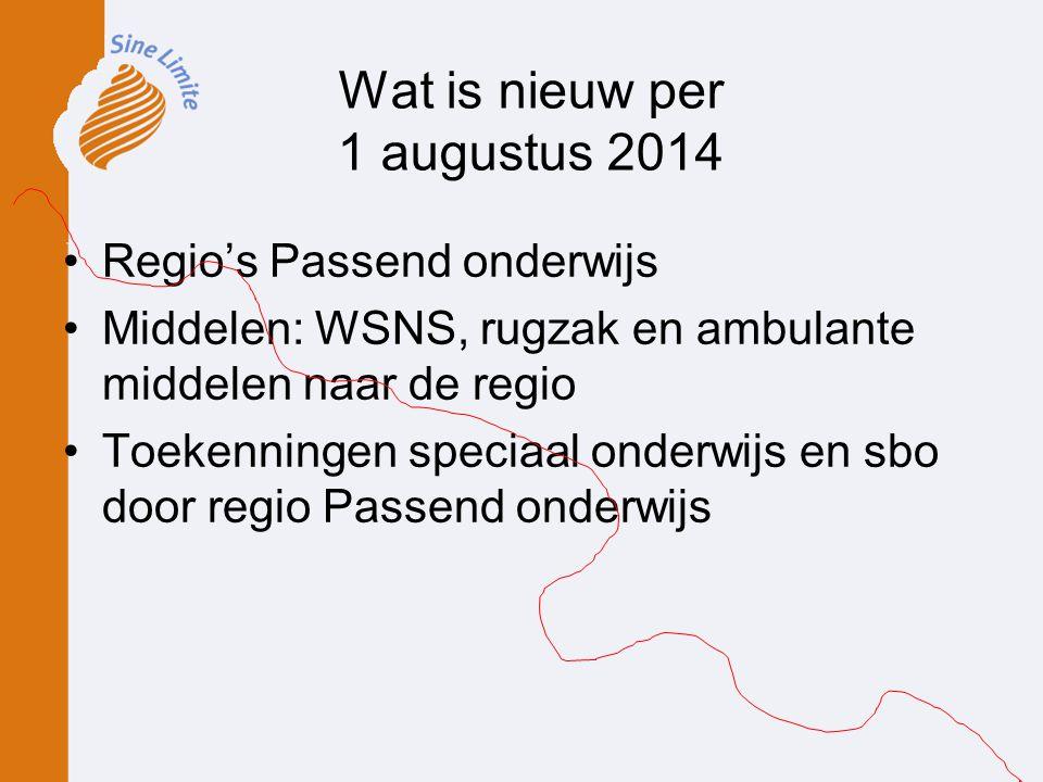Wat is nieuw per 1 augustus 2014 Regio's Passend onderwijs Middelen: WSNS, rugzak en ambulante middelen naar de regio Toekenningen speciaal onderwijs