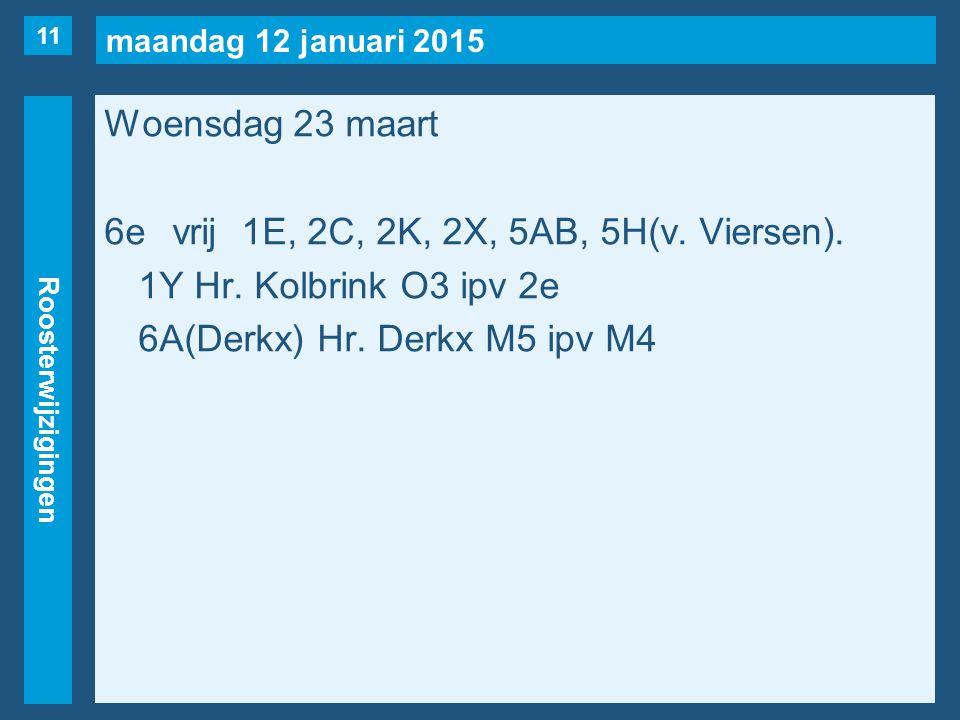 maandag 12 januari 2015 Roosterwijzigingen Woensdag 23 maart 6evrij1E, 2C, 2K, 2X, 5AB, 5H(v.