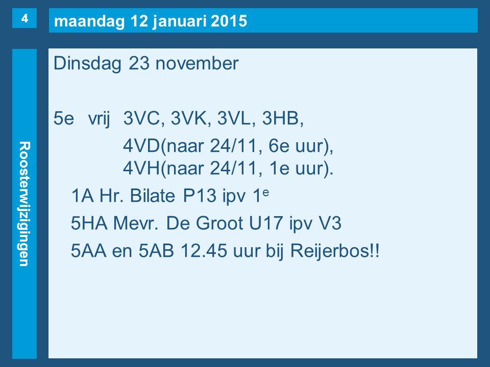 maandag 12 januari 2015 Roosterwijzigingen Dinsdag 23 november 5evrij3VC, 3VK, 3VL, 3HB, 4VD(naar 24/11, 6e uur), 4VH(naar 24/11, 1e uur).