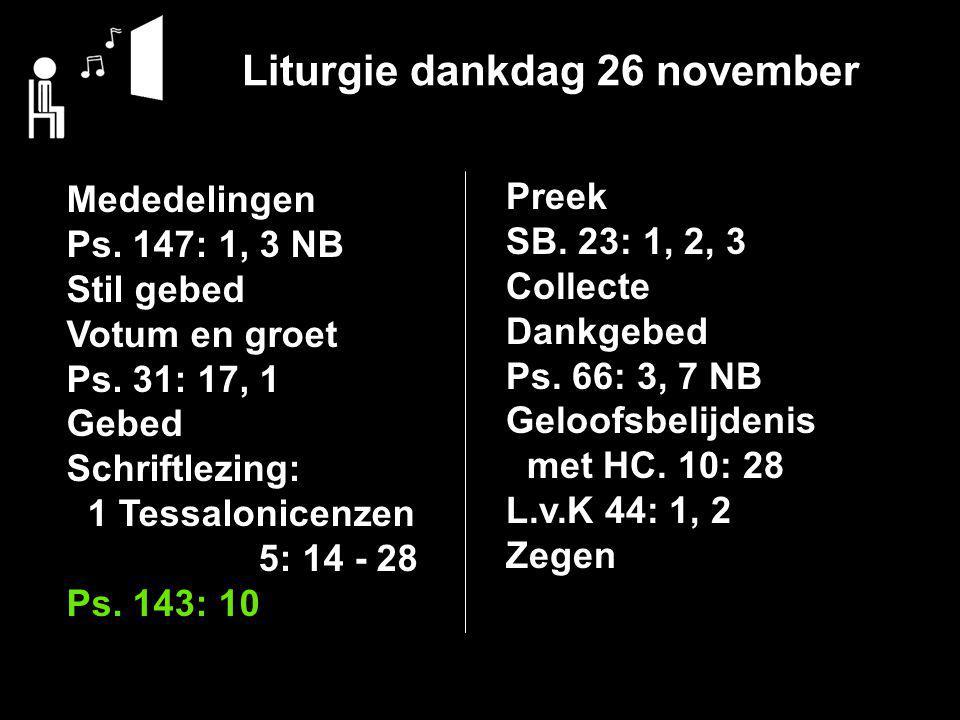 Liturgie dankdag 26 november Mededelingen Ps. 147: 1, 3 NB Stil gebed Votum en groet Ps.