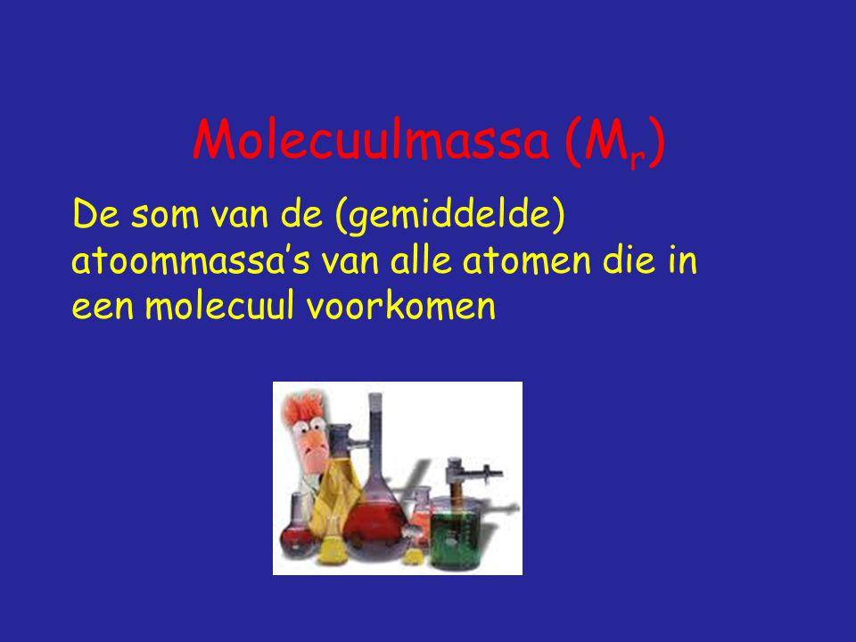 Molecuulmassa (M r ) De som van de (gemiddelde) atoommassa's van alle atomen die in een molecuul voorkomen