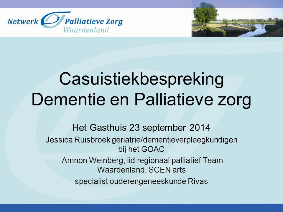 Casuistiekbespreking Dementie en Palliatieve zorg Het Gasthuis 23 september 2014 Jessica Ruisbroek geriatrie/dementieverpleegkundigen bij het GOAC Amn