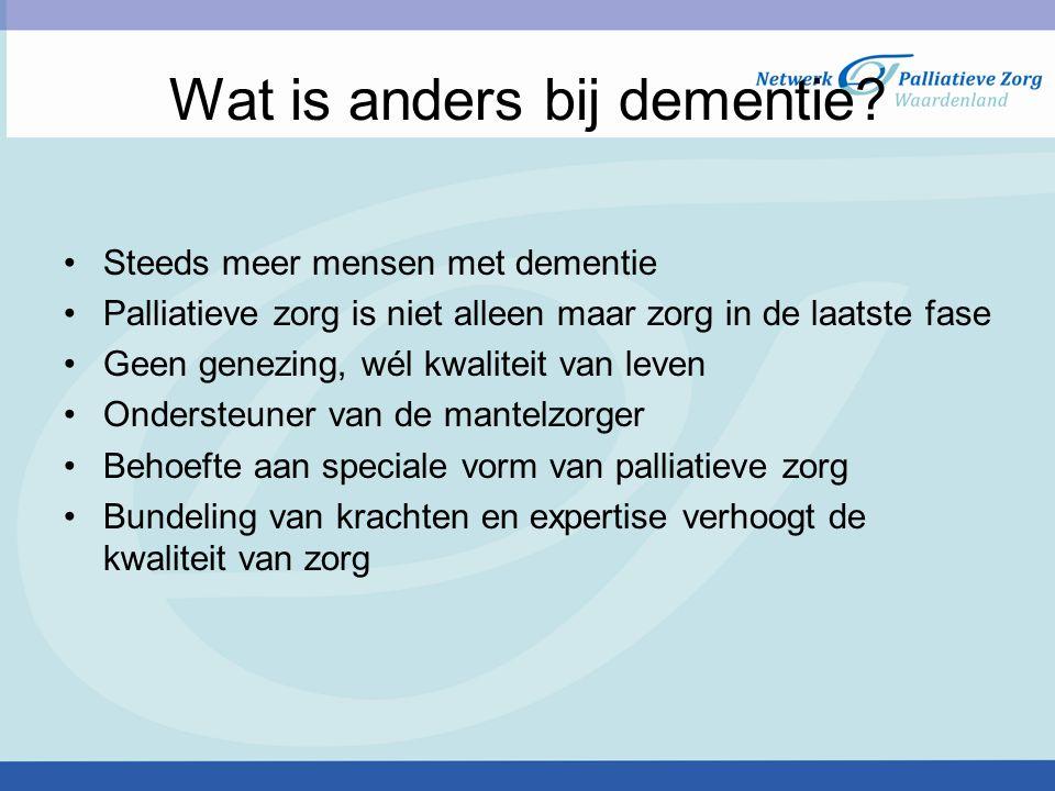 Wat is anders bij dementie? Steeds meer mensen met dementie Palliatieve zorg is niet alleen maar zorg in de laatste fase Geen genezing, wél kwaliteit