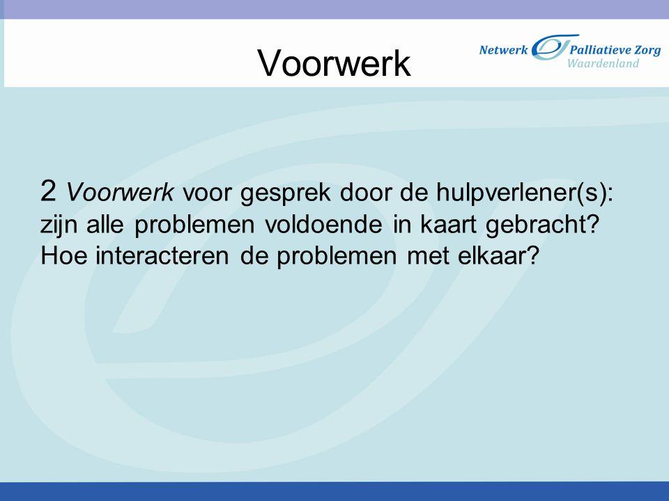 Voorwerk 2 Voorwerk voor gesprek door de hulpverlener(s): zijn alle problemen voldoende in kaart gebracht? Hoe interacteren de problemen met elkaar?