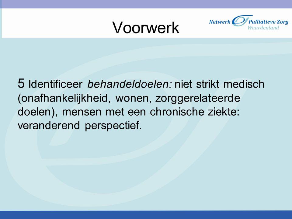 Voorwerk 5 Identificeer behandeldoelen: niet strikt medisch (onafhankelijkheid, wonen, zorggerelateerde doelen), mensen met een chronische ziekte: ver