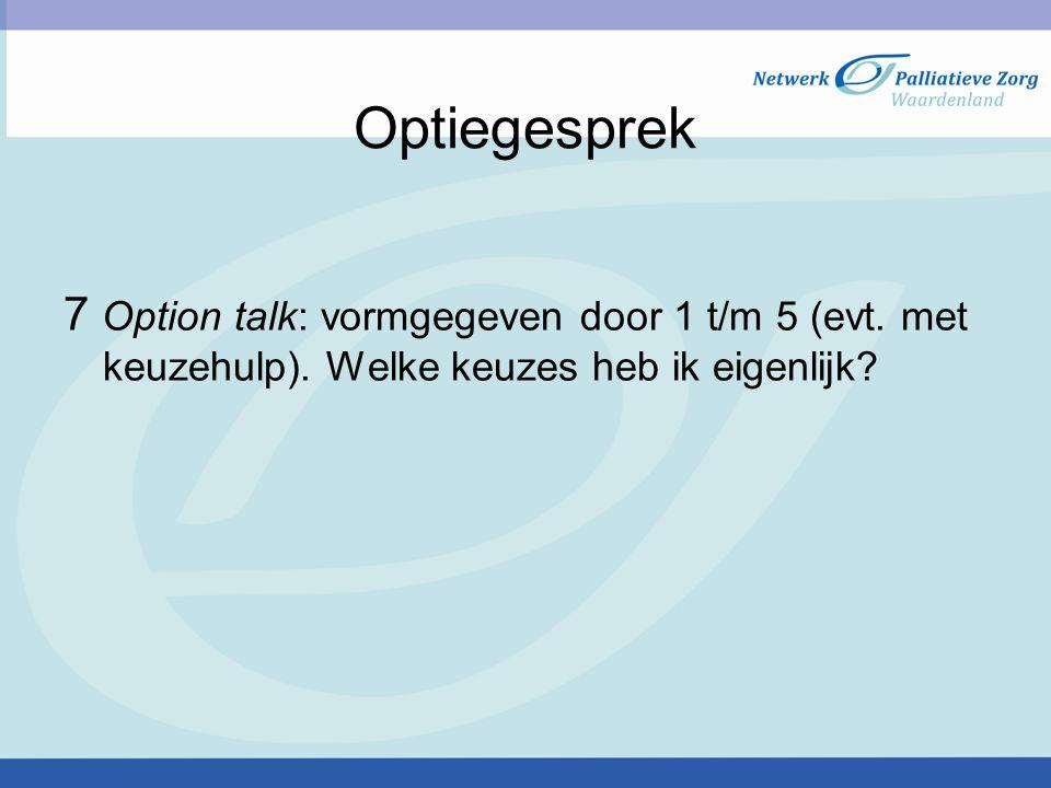 Optiegesprek 7 Option talk: vormgegeven door 1 t/m 5 (evt. met keuzehulp). Welke keuzes heb ik eigenlijk?