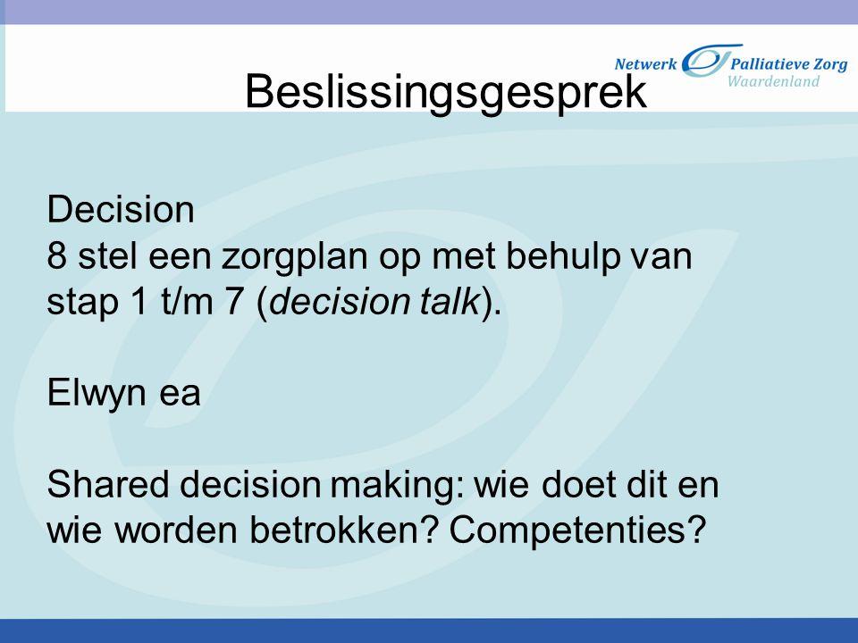 Beslissingsgesprek Decision 8 stel een zorgplan op met behulp van stap 1 t/m 7 (decision talk). Elwyn ea Shared decision making: wie doet dit en wie w